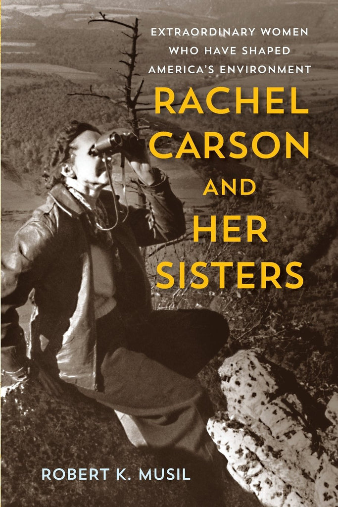 Rachel Carson and Her Sisters: Extraordinary Women Who Have Shaped America's Environment