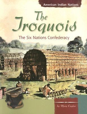 The Iroquois: The Six Nations Confederacy ( American Indian Nations series )