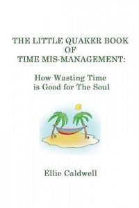 The Little Quaker Book of Time Mismanagement