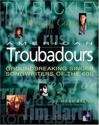 American Troubadours: Groundbreaking Singer-Songwriters of the '60s