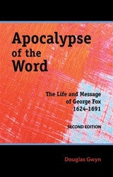 Apocalypse of the Word: The Life and Message of George Fox 1624-