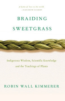 Braiding Sweetgrass: Indigenous Wisdom, Scientific Knowledge, an