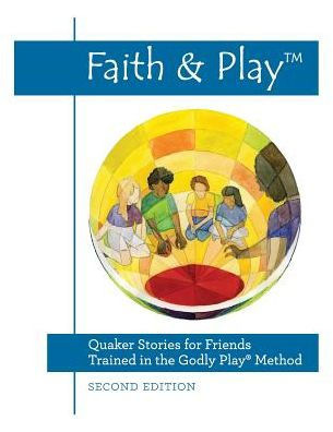 Faith & Play: Quaker Stories for Friends Trained in the Godly Play® Method: Second Edition (ebook)