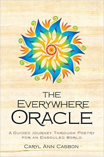 The Everywhere Oracle: A Guided Journey Through Poetry for an Ensouled World