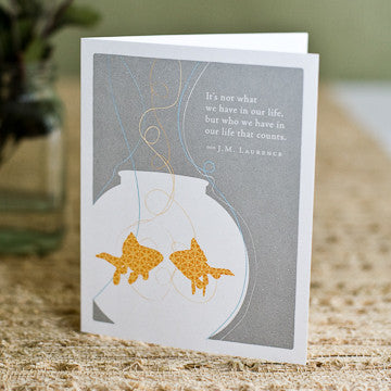 Greeting Card:    It's not what we have in our life, but who we have in our life that counts.    (J. M. Lawrence)