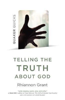 Telling the Truth About God - Quaker Approaches to Theology