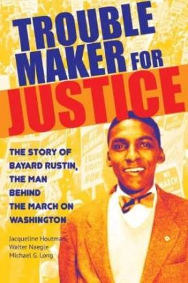Troublemaker for Justice - The Story of Bayard Rustin