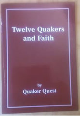 Quaker Quest Twelve Quakers and  . . .