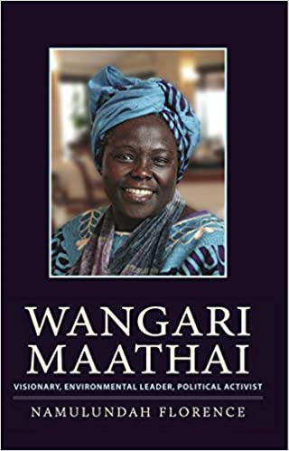 Wangari Maathai: Visionary, Environmental Leader, Political Activist