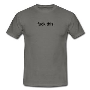 fuck this T-Shirt - graphite grey
