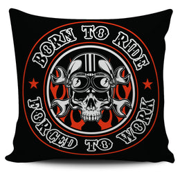 Born To Ride, Forced To Work Pillow Cover