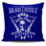 Born, Raised and Protected By God, Guns, Guts & Glory Pillow Cover
