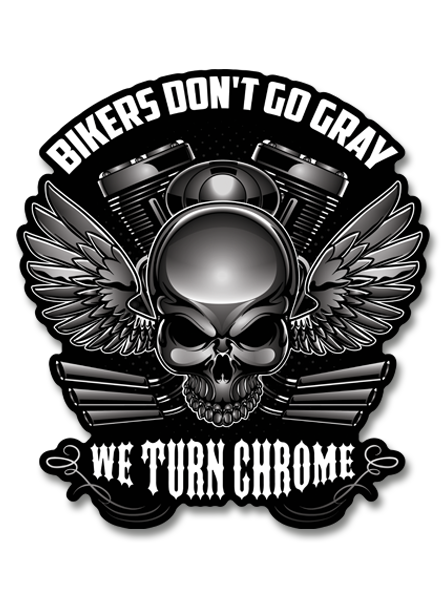 "Bikers Don't Go Gray We Turn Chrome 7"" Decal"