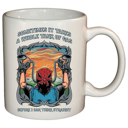 Coffee Mug - Sometimes It Takes A Whole Tank Of Gas To Think Straight Mug