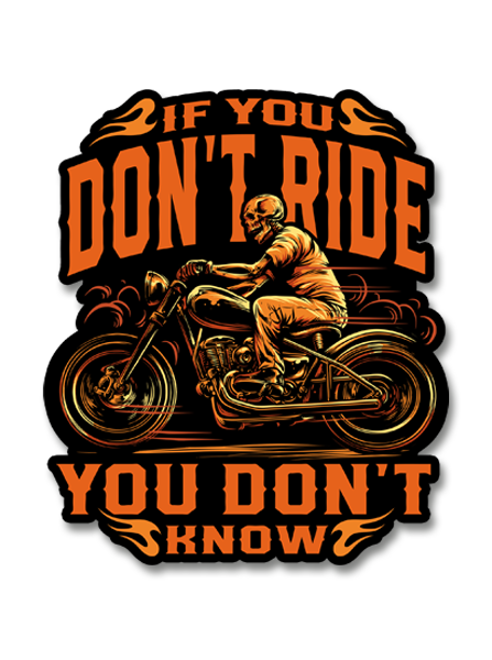 "If You Don't Ride, You Don't Know 4"" Decal"