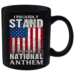 I Proudly Stand For Our National Anthem Mug
