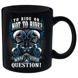 To Ride Or Not To Ride Mug