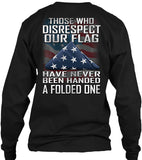 Those Who Disrespect Our Flag Have Never Been Handed A Folded One