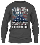 Those Who Disrespect Our Flag Have Never Been Handed A Folded One (Front Print)