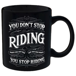 You Don't Stop Riding When You Get Old, You Get Old When You Stop Riding Mug