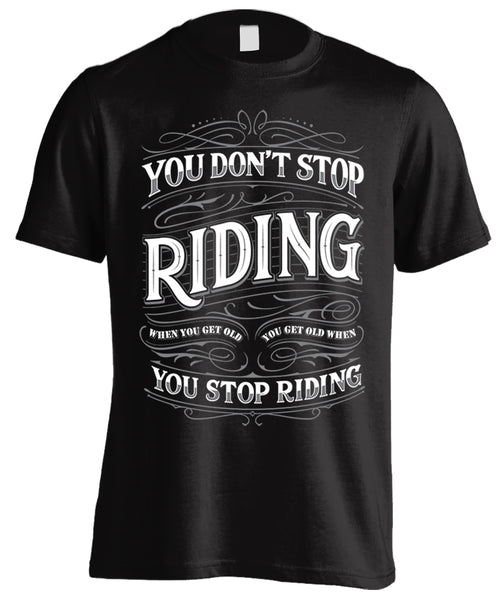 You Don't Stop Riding When You Get Old, You Get Old When You Stop Riding (Front Print)