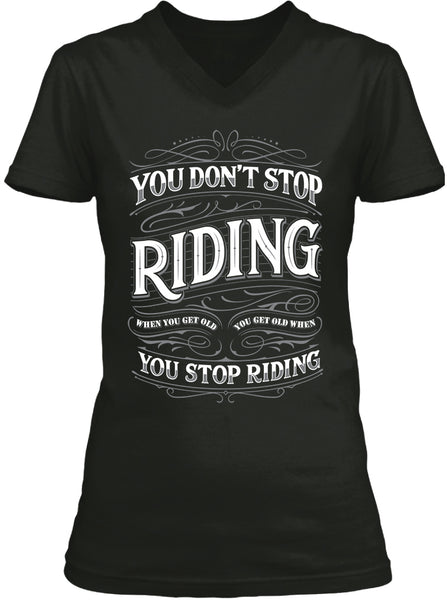 You Don't Stop Riding When You Get Old, You Get Old When You Stop Riding (Ladies)