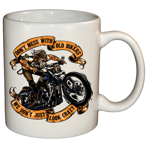 Coffee Mug - Don't Mess With Old Bikers We Don't Just Look Crazy Mug
