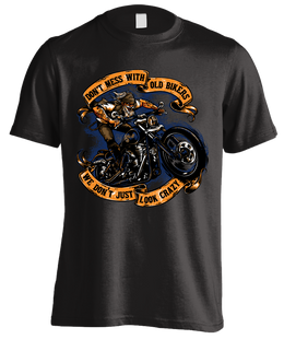T-shirt - Don't Mess With Old Bikers We Don't Just Look Crazy (Front Print)