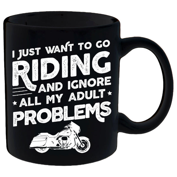 I Just Want To Go Riding And Ignore All My Adult Problems Mug