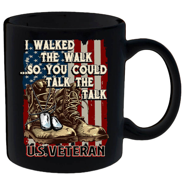 I Walked The Walk So You Could Talk The Talk U.S. Veteran Mug