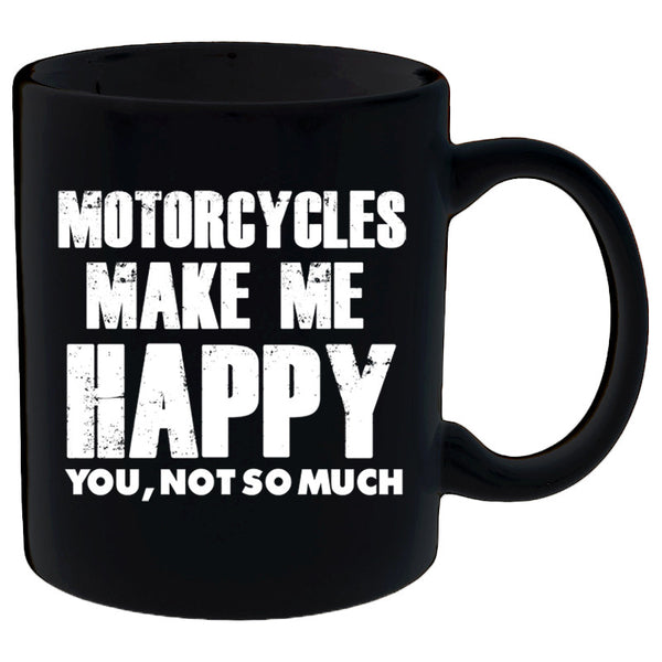 Coffee Mug - Motorcycles Make Me Happy... You Not So Much Mug