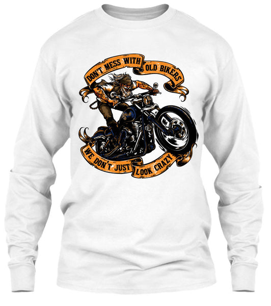 0991b918 Don't Mess With Old Bikers We Don't Just Look Crazy (Front Print ...