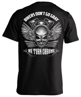 T-shirt - Bikers Don't Go Gray We Turn Chrome - Skull & Wings