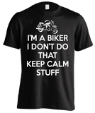 T-shirt - I'm A Biker I Don't Do That Keep Calm Stuff