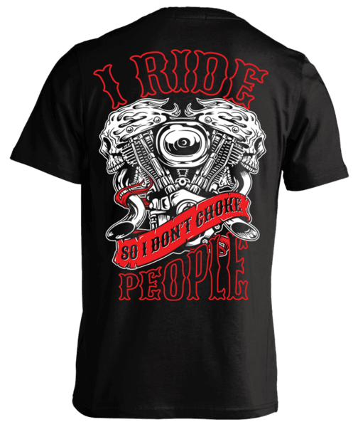 T-shirt - I Ride So I Don't Choke People - V-Twin Engine