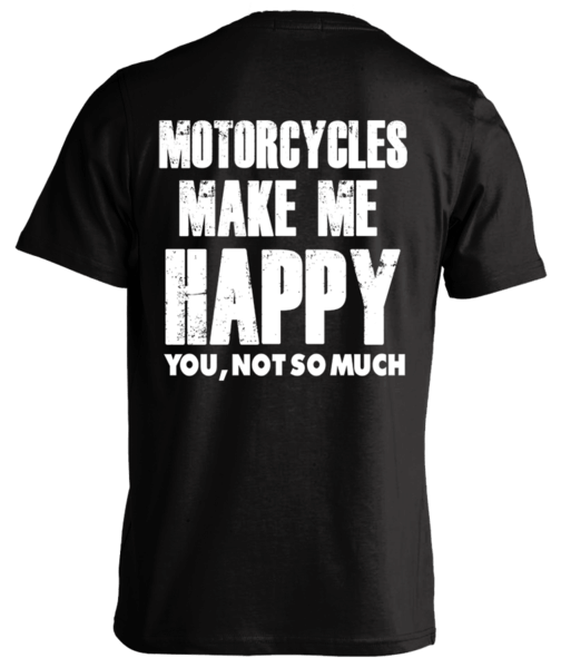 T-shirt - Motorcycles Make Me Happy... You Not So Much