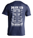 T-shirt - Pray Up Before You Mount Up