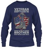 Don't Thank Me, Thank My Brother Who Never Came Back Veteran Military T-shirt