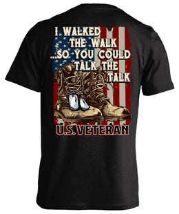 I Walked The Walk So You Could Talk The Talk U.S. Veteran (Back Print)