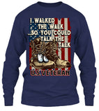 I Walked The Walk So You Could Talk The Talk U.S. Veteran (Front Print)