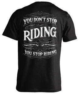 You Don't Stop Riding When You Get Old, You Get Old When You Stop Riding
