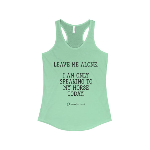 I AM ONLY SPEAKING TO MY HORSE TODAY - Racerback Tank
