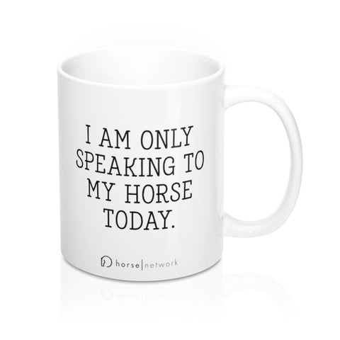 I AM ONLY SPEAKING TO MY HORSE TODAY - Coffee Mug