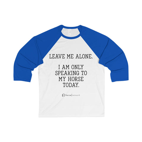 I AM ONLY SPEAKING TO MY HORSE TODAY - 3/4 Sleeve Baseball Tee