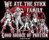 """WE ATE THE STICK FAMILY...GOOD SOURCE OF PROTEIN"" T-shirt"