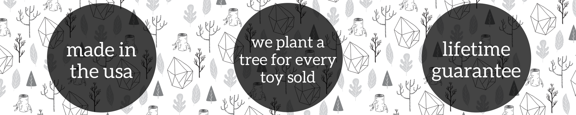 made in the usa, lifetime guarantee, plant a tree for every toy sold