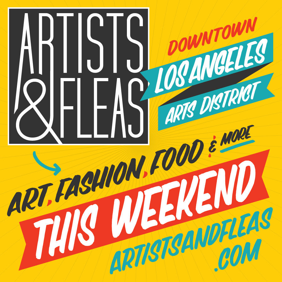 We will be @ Artists & Fleas in LA on March 19th & 20th!!!!