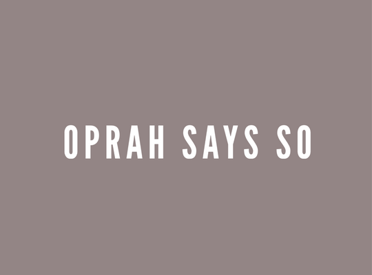Oprah Says So