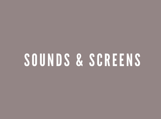 Sounds & Screens
