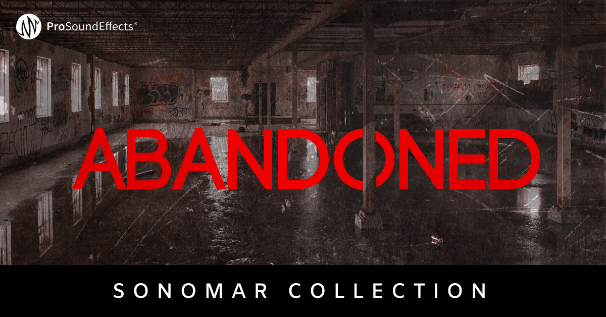 Sonomar Collection: Abandoned - Sound Effects Library – Pro